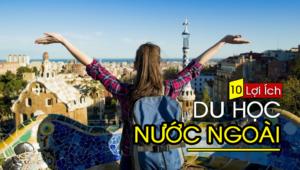 10 Lợi ích lớn khi du học ở nước ngoài