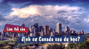 Làm thế nào để định cư Canada sau du học?